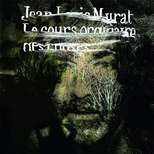 Jean-Louis Murat, «Le Cours ordinaire des choses»
