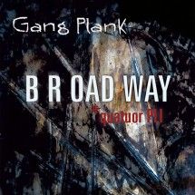 Chronique : BROADWAY - Gang Plank