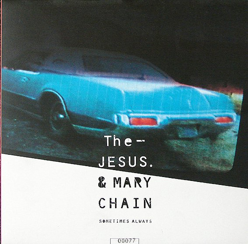 The Jesus & Mary Chain - Sometimes always
