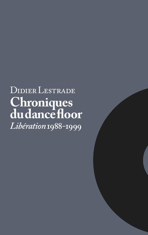 Didier Lestrade : Chroniques du dancefloor (Libération 1988-1999)