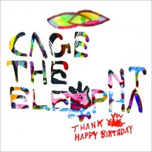 Cage The Elephant – Thank You, Happy Birthday