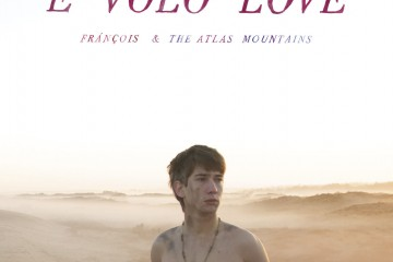 Chronique : Frànçois and The Atlas Mountains - E Volo Love