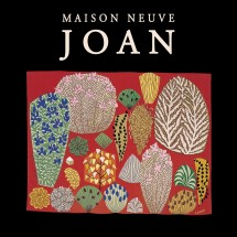 Maison Neuve - Joan