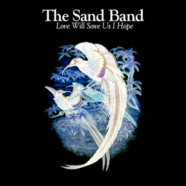 The Sand Band – Love Will Save Us I Hope