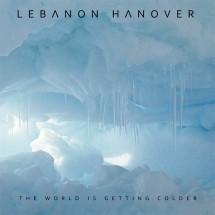 Lebanon Hanover - The World Is Getting Colder