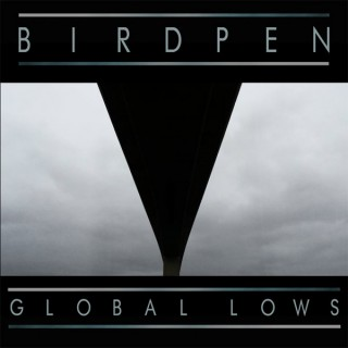 chronique : Bird Pen - Global Lows
