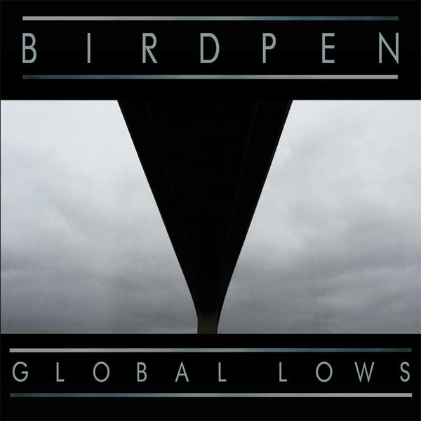 chronique : Bird Pen - Global Lows