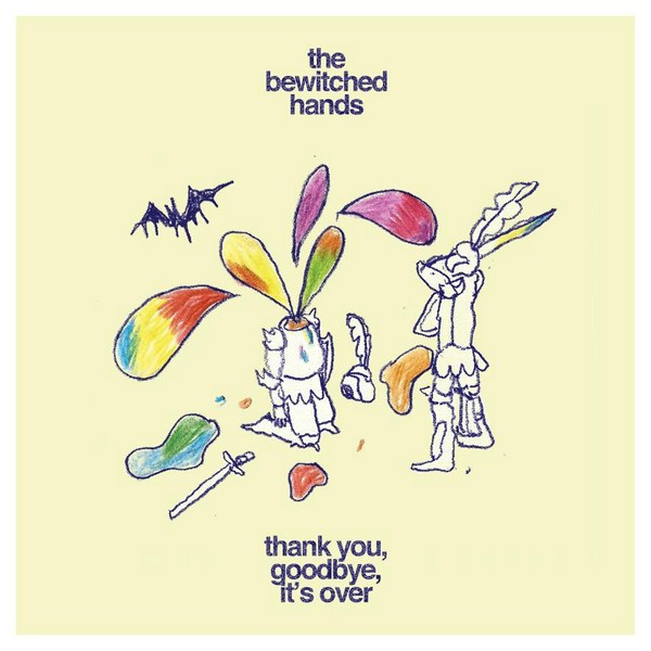 The Bewitched Hands - Thank you, goodbye, it's over