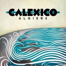 Calexico : Algiers, Santiag et Sans Merci