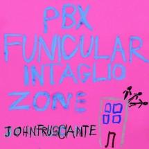 PBX Funicular Intaglio Zone – John Frusciante, Grandeur sans décadence