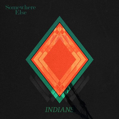 Indians - Somewhere Else