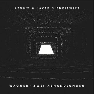 Atom™ & Jacek Sienkiewicz – Wagner - Zwei Abhandlungen