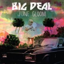 Chronique : Big Deal - June Gloom