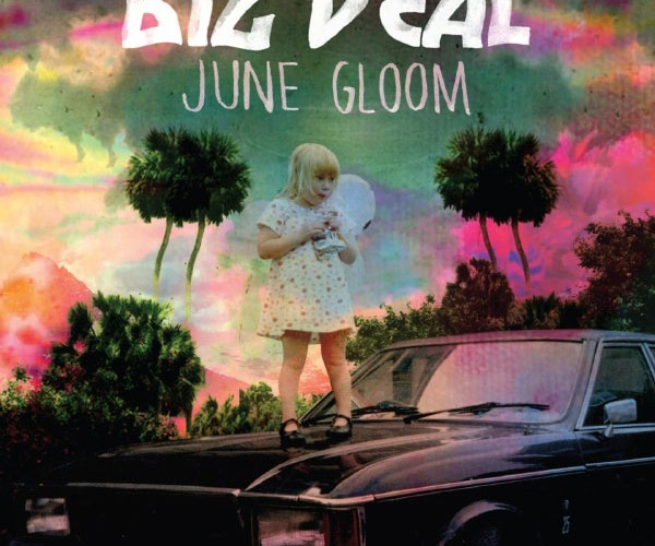 Chronique : Big Deal - June Gloom