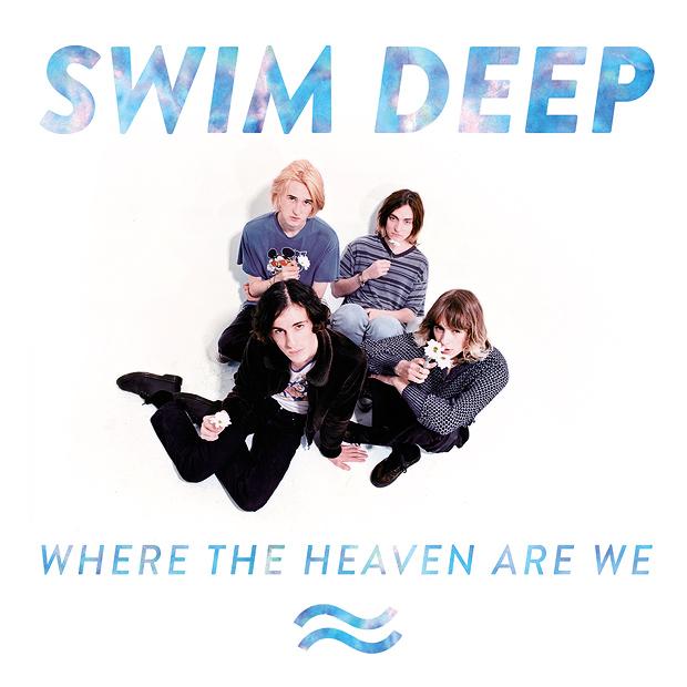 Swim Deep - Where the Heaven Are We
