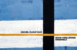 Michel Cloup Duo - Nous vieillirons ensemble