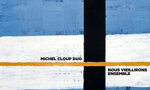 Michel Cloup Duo - Nous vieillirons ensemble