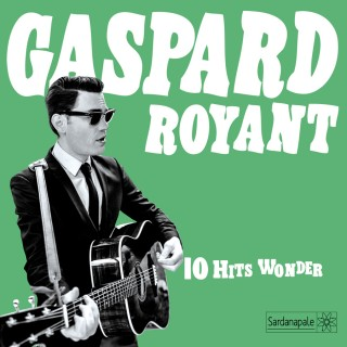 chronique Gaspard Royant - 10 Hits Wonder
