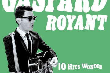 chronique Gaspard Royant - 10 Hits Wonder