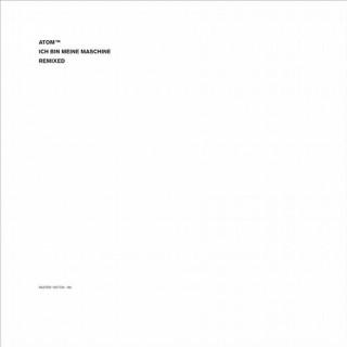 Atom™ : Ich Bin Meine Maschine - Remixed