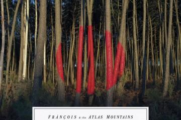 Fránçois & The Atlas Mountains - Piano Ombre