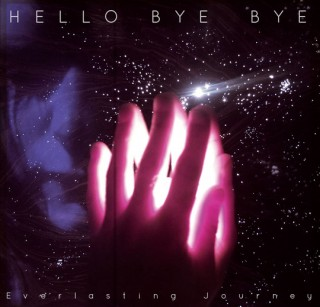 Hello Bye Bye - Everlasting Journey