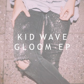 Kid Wave - Gloom EP