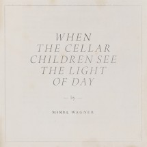Mirel Wagner – When the Cellar Children See the Light of Day