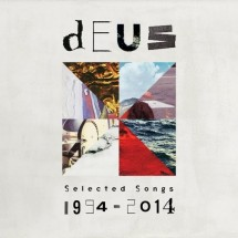 dEUS –  Selected Songs 1994–2014