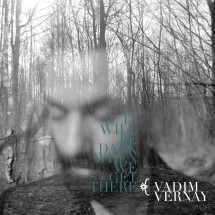 Vadim Vernay - It Will Be Dark When We Get There