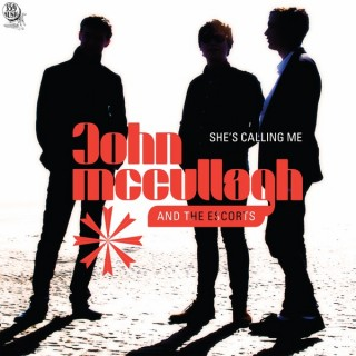 John McCullagh and the Escorts - She's Calling Me