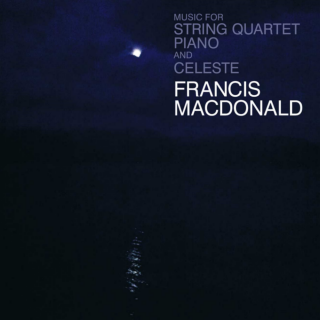 Francis Macdonald - Music For String Quartet, Piano And Celeste