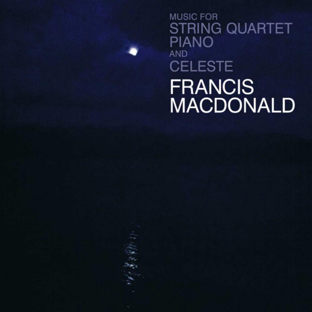 Francis Macdonald - Music For String Quartet, Piano And Celeste