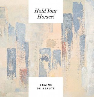 Hold Your Horses ! - Grains de Beauté