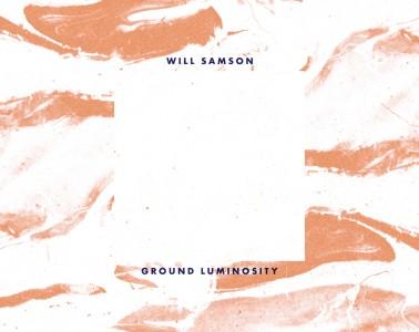 Willl Samson - Ground Luminosity