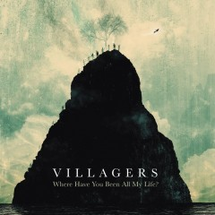 Villagers - Where Have You Been All My Life ?Villagers - Where Have You Been All My Life ?
