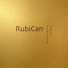 RubiCan - Trouble Fête