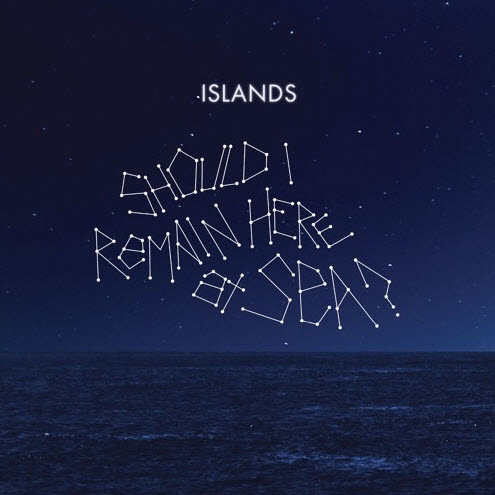 Islands - Should I Remain Here, At Sea