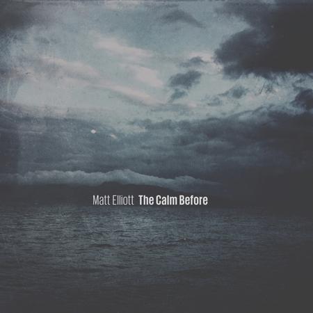 Matt Elliott - The calm before