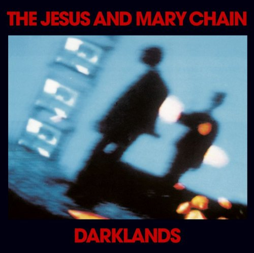 The Jesus and Mary Chain - Darkands