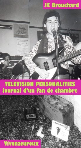 Television Personalities : Diary of a young fan/Journal d'un fan de chambre