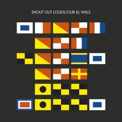 Shout out Louds - Our Ill Will
