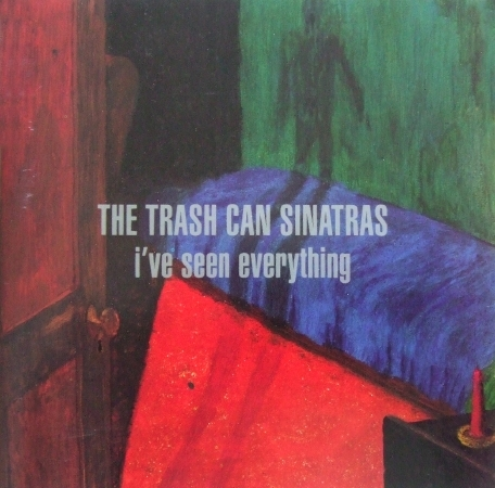 Trashcan Sinatras - I've Seen Everything