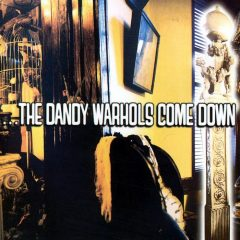 The Dandy Warhols - ... The Dandy Warhols come down