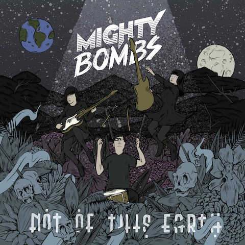 Mighty Bombs - Not Of This Earth
