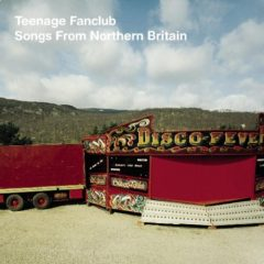 Teenage Fanclub - Songs From The Northern Britain