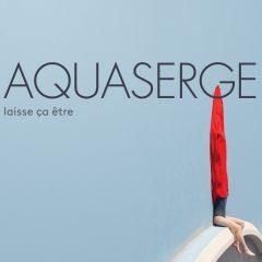 Aquaserge - Laisse ça être