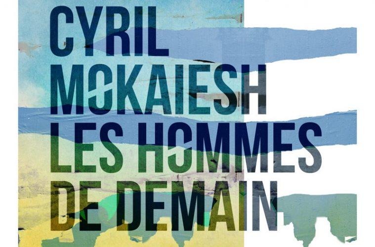 Cyril Mokaiesh - Les hommes de demain