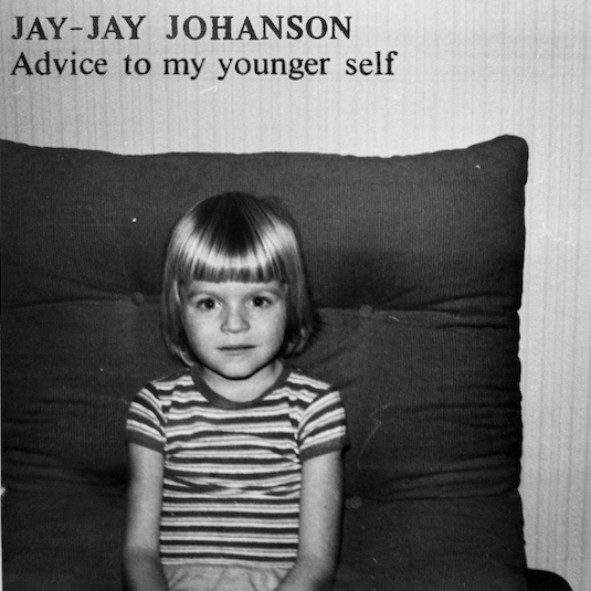 Jay-Jay Johanson - Advice To My Younger Self