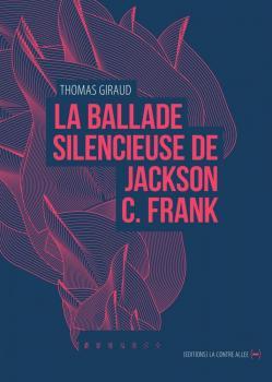 Thomas Giraud - La Ballade Silencieuse de Jackson C Frank
